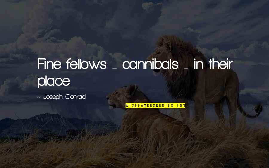 Some Gud Quotes By Joseph Conrad: Fine fellows - cannibals - in their place.