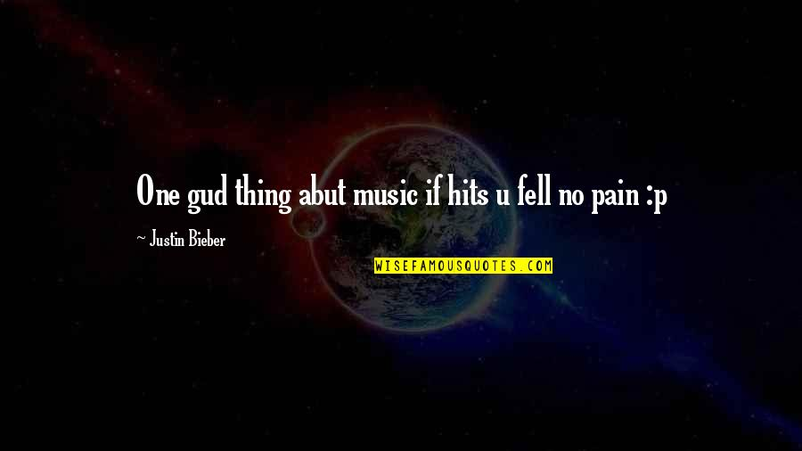 Some Gud Quotes By Justin Bieber: One gud thing abut music if hits u
