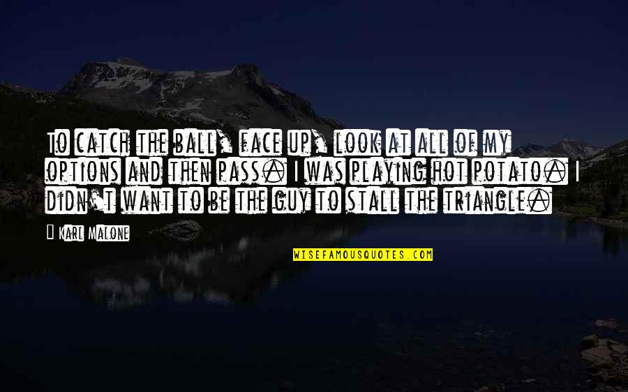 Some Gud Quotes By Karl Malone: To catch the ball, face up, look at