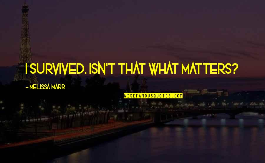 Some Gud Quotes By Melissa Marr: I survived. Isn't that what matters?