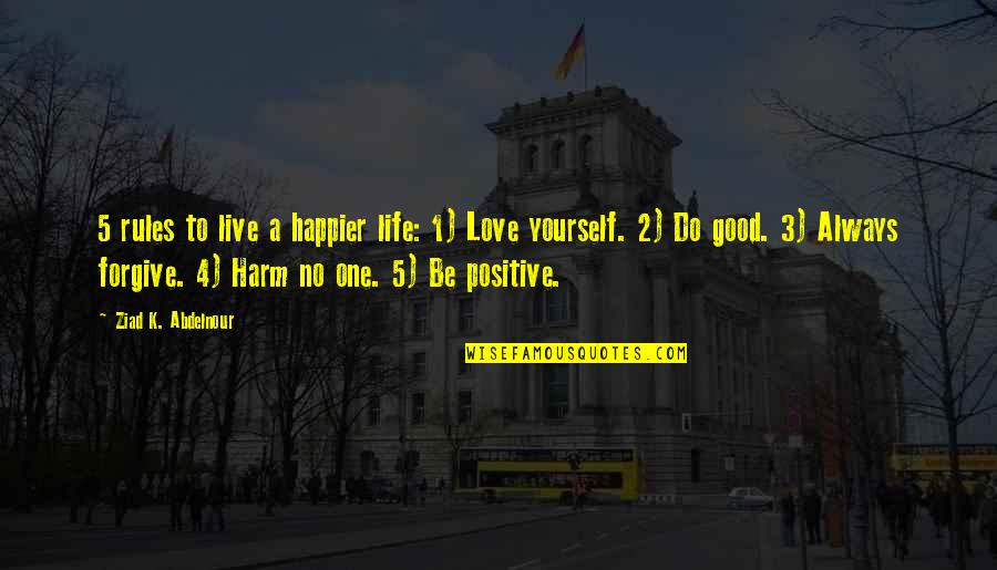 Some Gud Quotes By Ziad K. Abdelnour: 5 rules to live a happier life: 1)