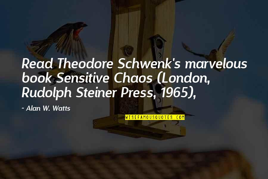 Some Marvelous Quotes By Alan W. Watts: Read Theodore Schwenk's marvelous book Sensitive Chaos (London,