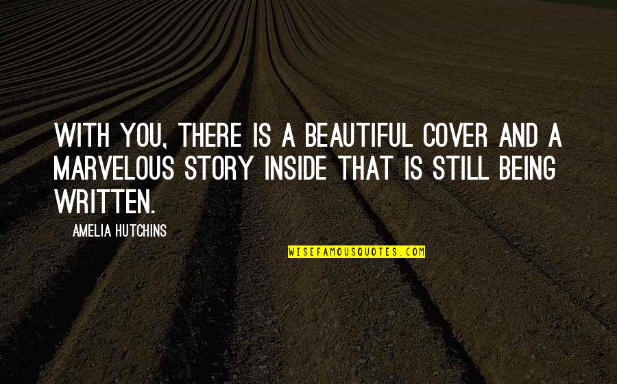 Some Marvelous Quotes By Amelia Hutchins: With you, there is a beautiful cover and