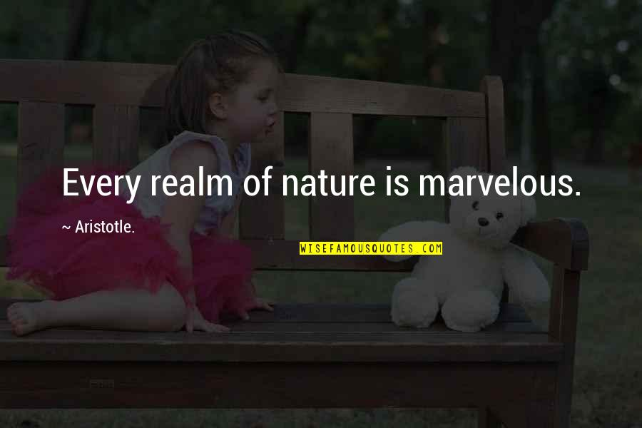 Some Marvelous Quotes By Aristotle.: Every realm of nature is marvelous.