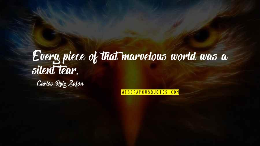 Some Marvelous Quotes By Carlos Ruiz Zafon: Every piece of that marvelous world was a