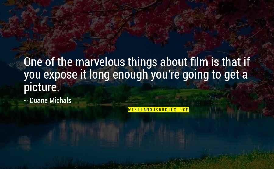 Some Marvelous Quotes By Duane Michals: One of the marvelous things about film is