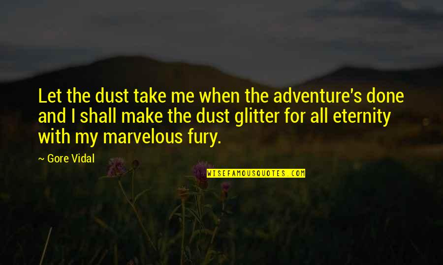 Some Marvelous Quotes By Gore Vidal: Let the dust take me when the adventure's