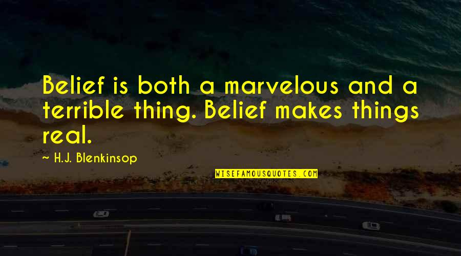 Some Marvelous Quotes By H.J. Blenkinsop: Belief is both a marvelous and a terrible