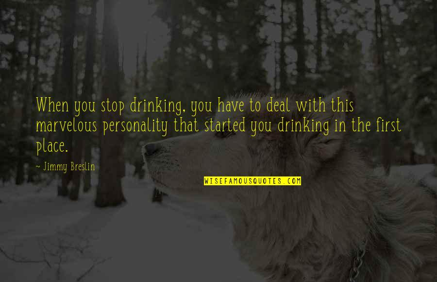 Some Marvelous Quotes By Jimmy Breslin: When you stop drinking, you have to deal