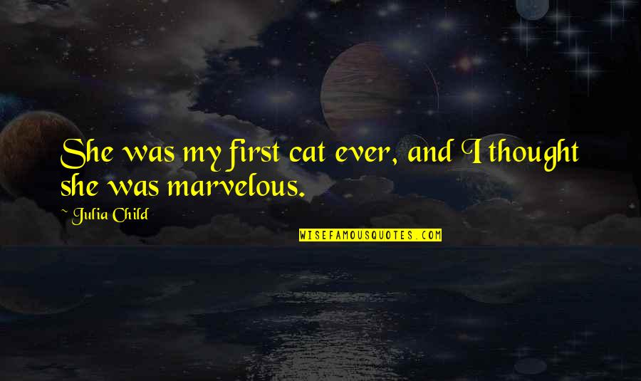 Some Marvelous Quotes By Julia Child: She was my first cat ever, and I
