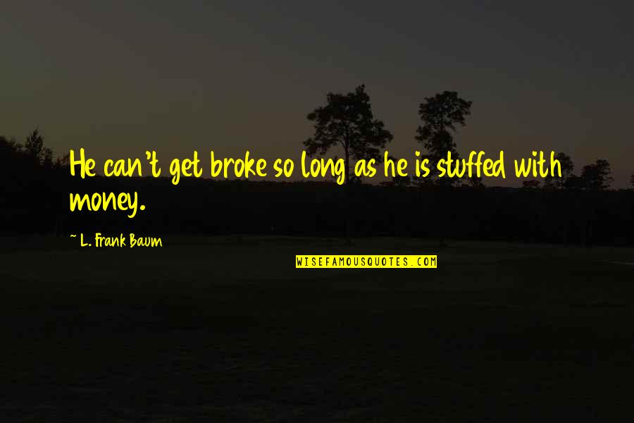 Some Marvelous Quotes By L. Frank Baum: He can't get broke so long as he