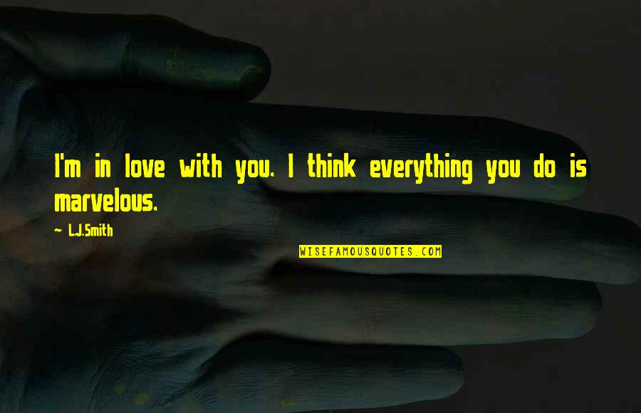 Some Marvelous Quotes By L.J.Smith: I'm in love with you. I think everything