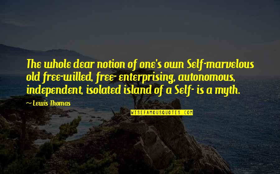 Some Marvelous Quotes By Lewis Thomas: The whole dear notion of one's own Self-marvelous