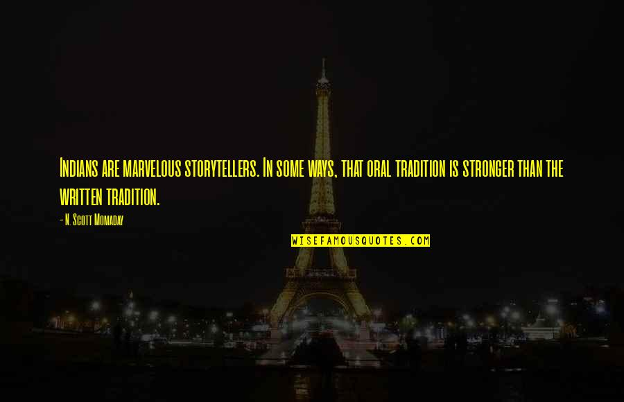 Some Marvelous Quotes By N. Scott Momaday: Indians are marvelous storytellers. In some ways, that