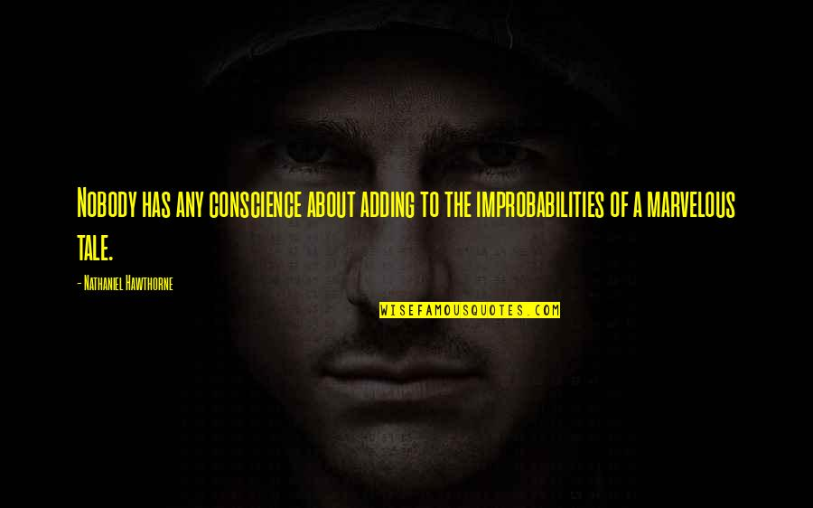 Some Marvelous Quotes By Nathaniel Hawthorne: Nobody has any conscience about adding to the
