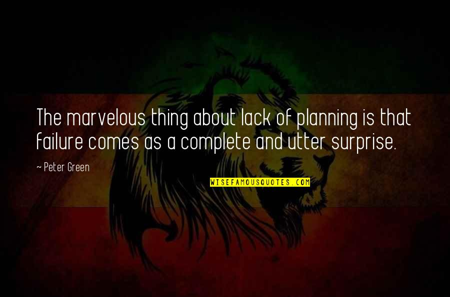 Some Marvelous Quotes By Peter Green: The marvelous thing about lack of planning is