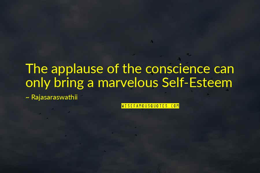 Some Marvelous Quotes By Rajasaraswathii: The applause of the conscience can only bring