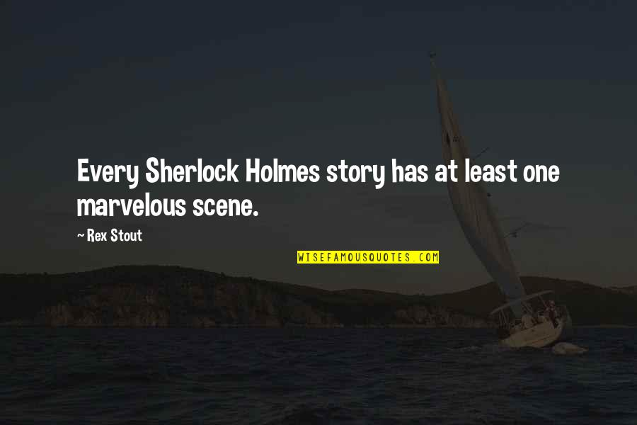 Some Marvelous Quotes By Rex Stout: Every Sherlock Holmes story has at least one