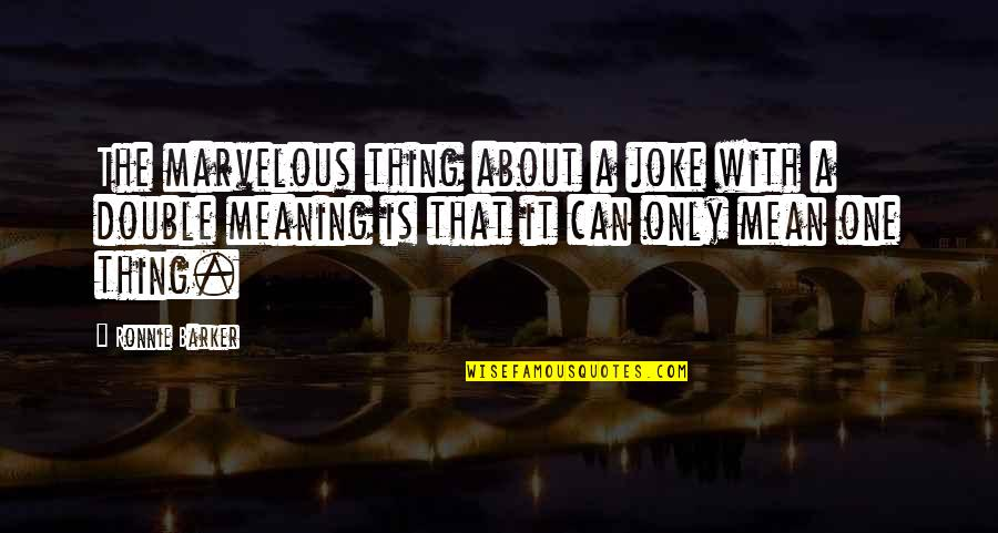 Some Marvelous Quotes By Ronnie Barker: The marvelous thing about a joke with a