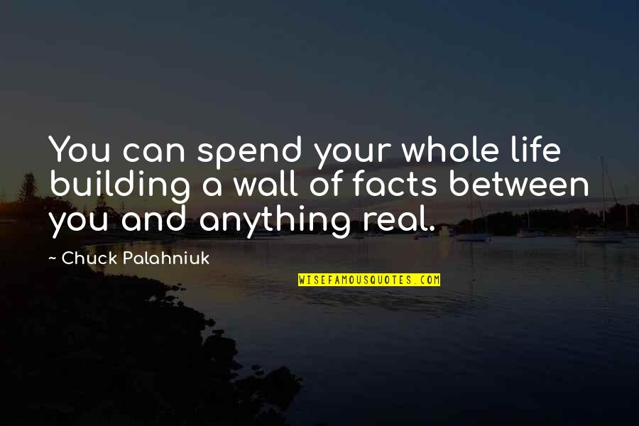 Some Real Facts Life Quotes By Chuck Palahniuk: You can spend your whole life building a
