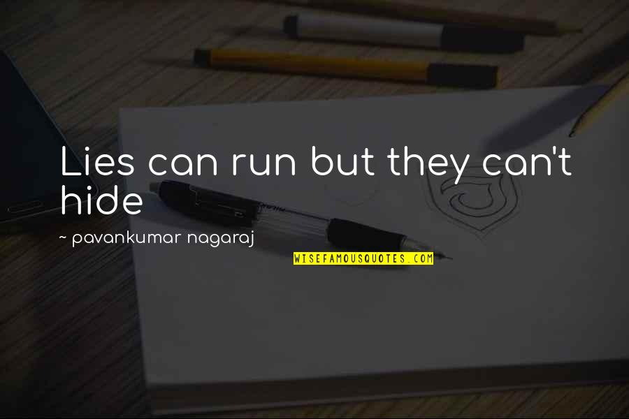 Some Real Facts Life Quotes By Pavankumar Nagaraj: Lies can run but they can't hide