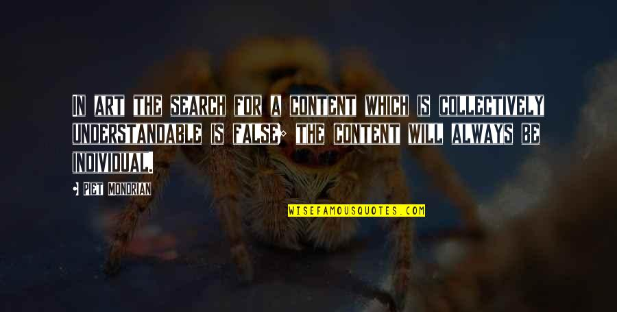 Some Real Facts Life Quotes By Piet Mondrian: In art the search for a content which
