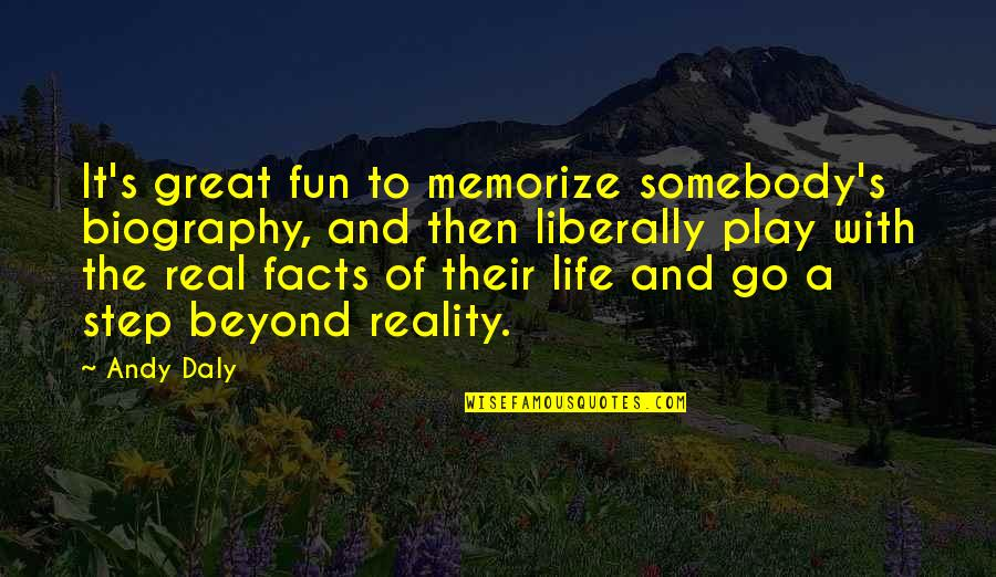 Some Real Facts Quotes By Andy Daly: It's great fun to memorize somebody's biography, and