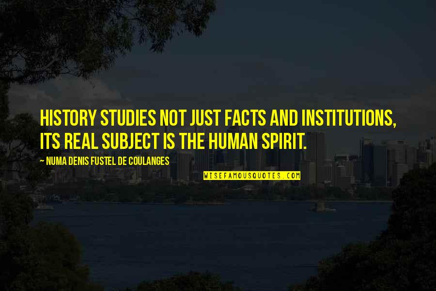 Some Real Facts Quotes By Numa Denis Fustel De Coulanges: History studies not just facts and institutions, its