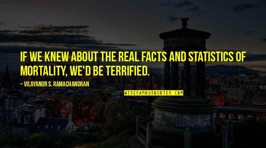 Some Real Facts Quotes By Vilayanur S. Ramachandran: If we knew about the real facts and