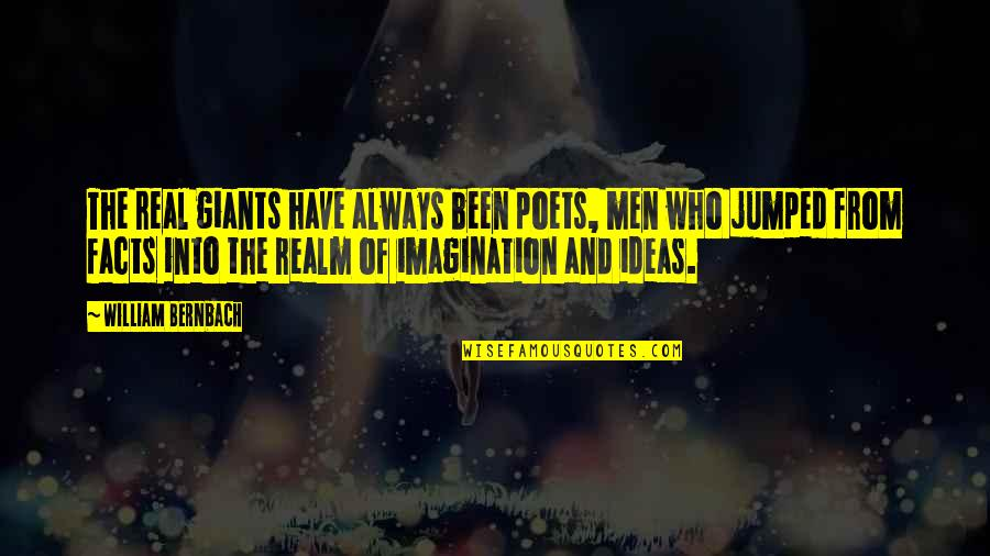 Some Real Facts Quotes By William Bernbach: The real giants have always been poets, men
