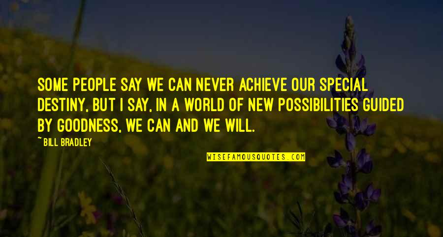 Some Special Quotes By Bill Bradley: Some people say we can never achieve our