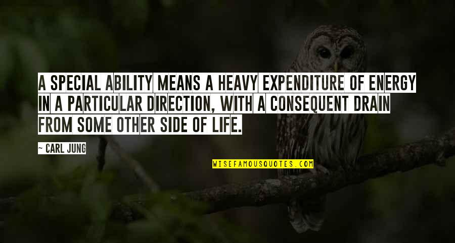 Some Special Quotes By Carl Jung: A special ability means a heavy expenditure of