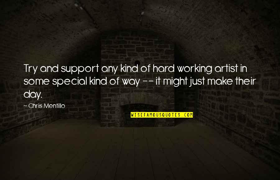Some Special Quotes By Chris Mentillo: Try and support any kind of hard working
