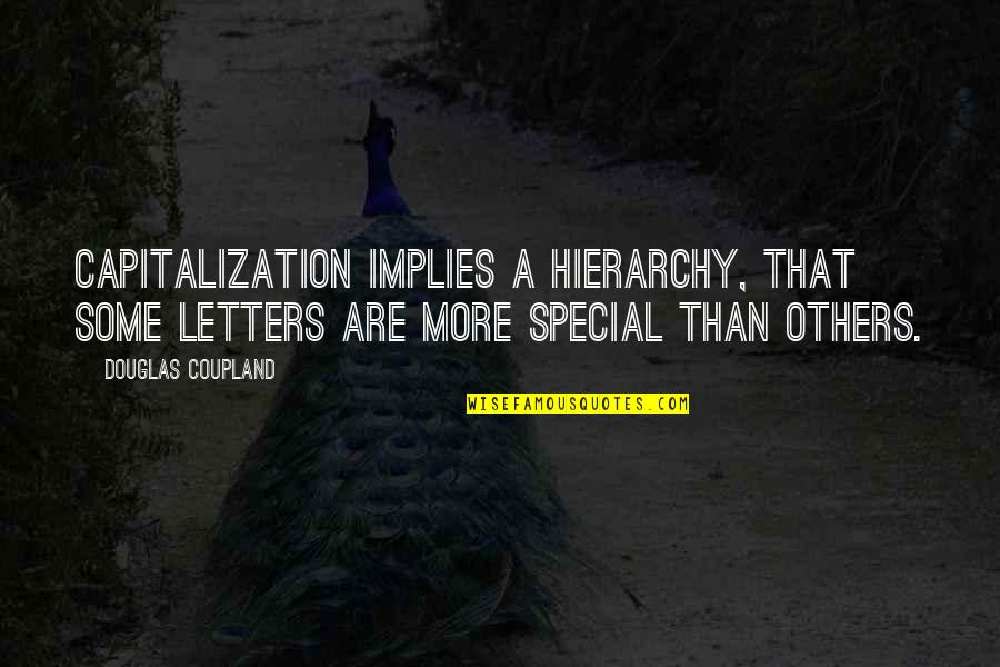 Some Special Quotes By Douglas Coupland: Capitalization implies a hierarchy, that some letters are
