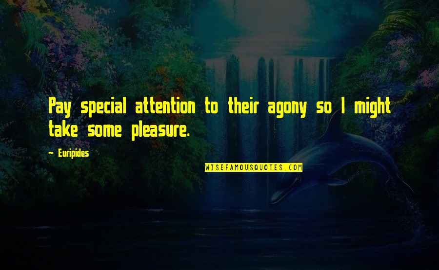 Some Special Quotes By Euripides: Pay special attention to their agony so I