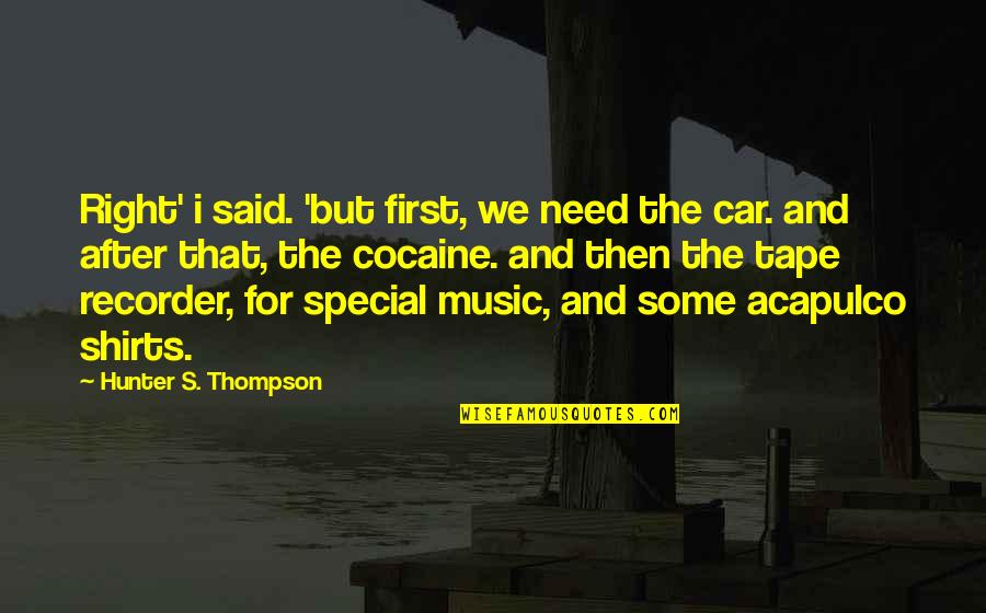 Some Special Quotes By Hunter S. Thompson: Right' i said. 'but first, we need the