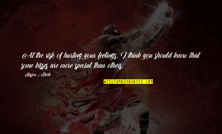 Some Special Quotes By Jessica Steele: At the risk of hurting your feelings, I