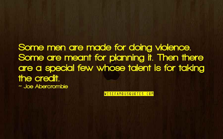 Some Special Quotes By Joe Abercrombie: Some men are made for doing violence. Some