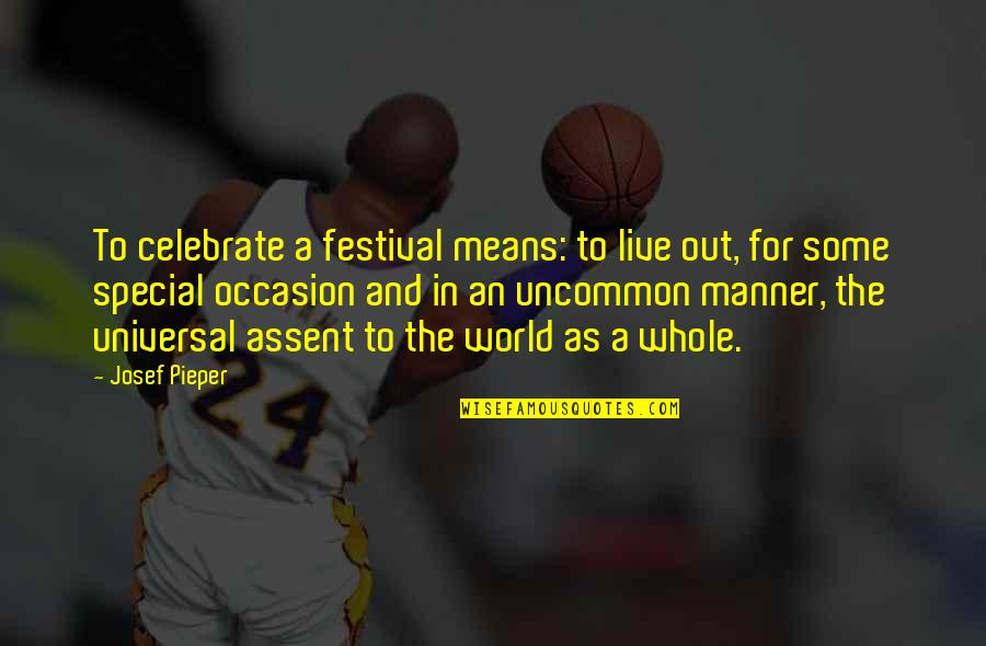 Some Special Quotes By Josef Pieper: To celebrate a festival means: to live out,