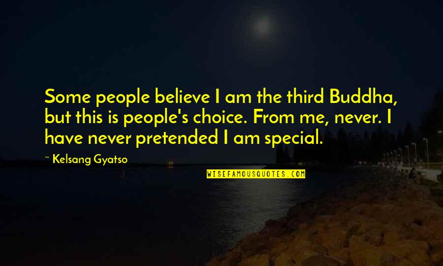 Some Special Quotes By Kelsang Gyatso: Some people believe I am the third Buddha,