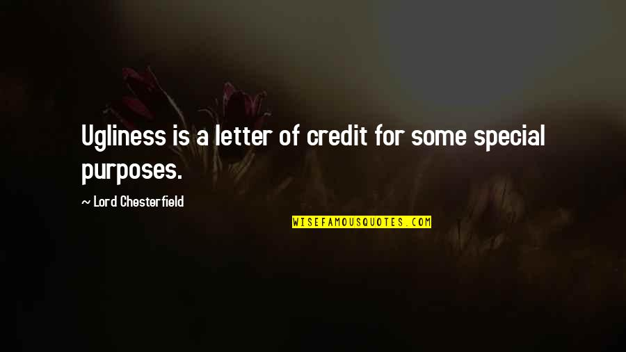 Some Special Quotes By Lord Chesterfield: Ugliness is a letter of credit for some