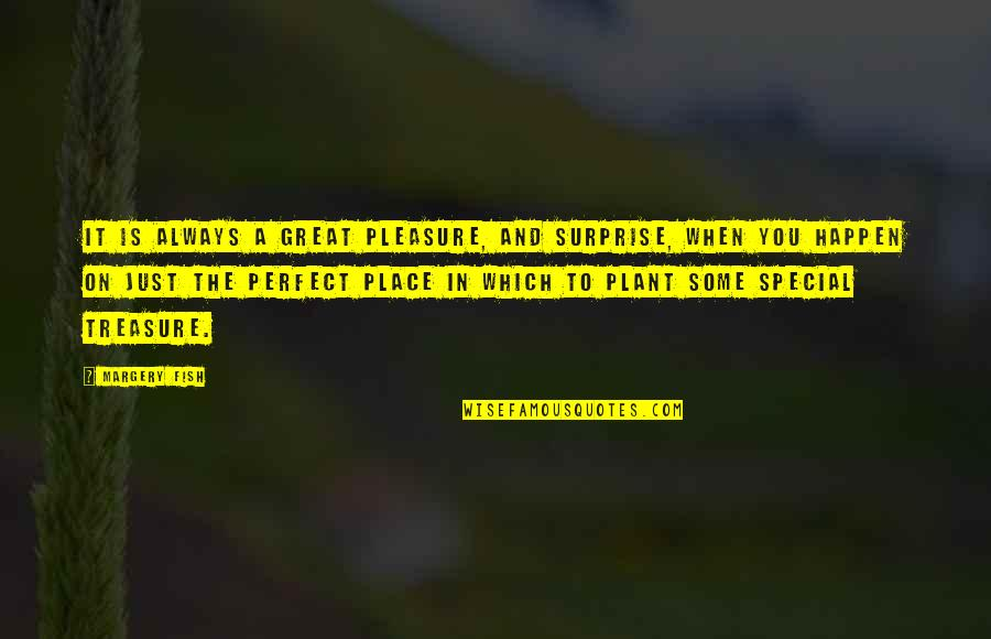 Some Special Quotes By Margery Fish: It is always a great pleasure, and surprise,