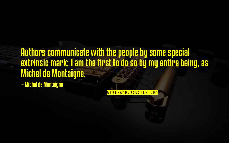 Some Special Quotes By Michel De Montaigne: Authors communicate with the people by some special