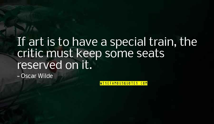 Some Special Quotes By Oscar Wilde: If art is to have a special train,