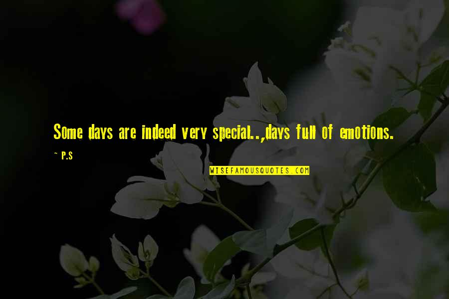 Some Special Quotes By P.S: Some days are indeed very special..,days full of