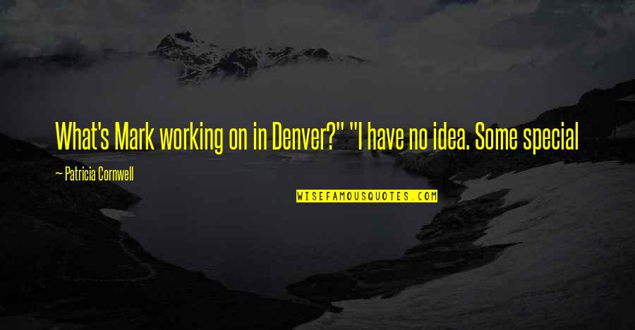 """Some Special Quotes By Patricia Cornwell: What's Mark working on in Denver?"""" """"I have"""