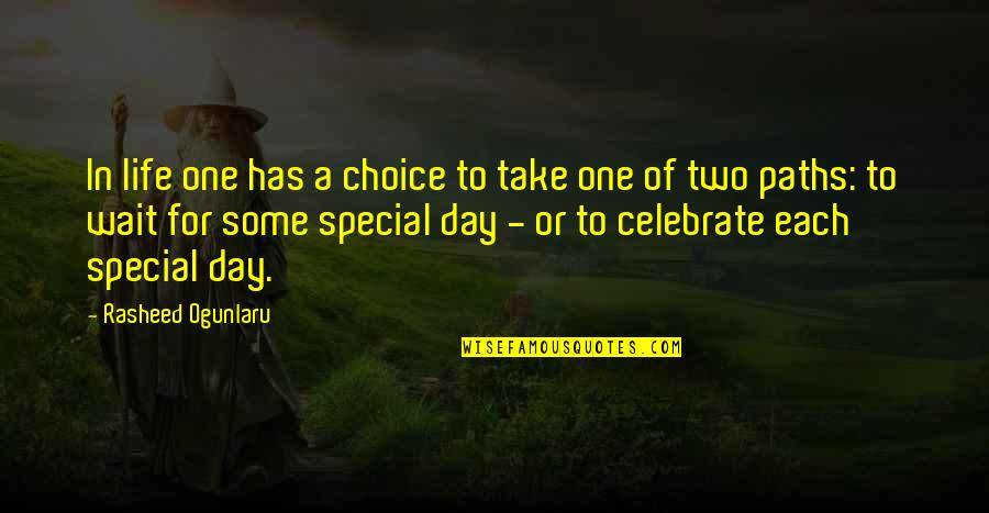Some Special Quotes By Rasheed Ogunlaru: In life one has a choice to take