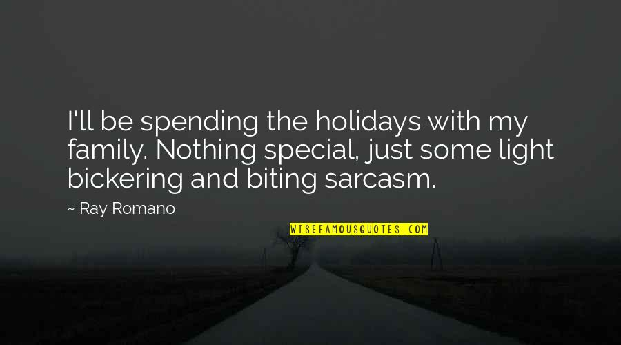 Some Special Quotes By Ray Romano: I'll be spending the holidays with my family.