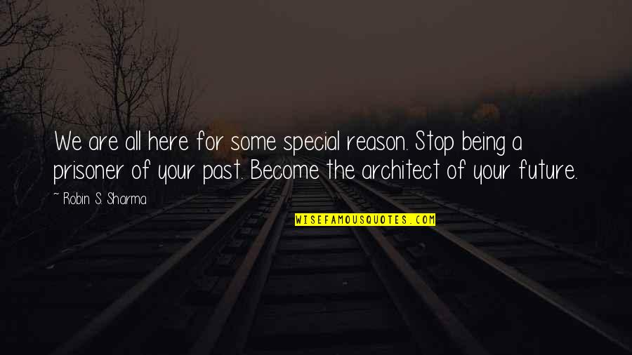 Some Special Quotes By Robin S. Sharma: We are all here for some special reason.