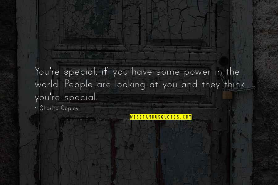 Some Special Quotes By Sharlto Copley: You're special, if you have some power in